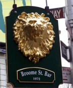 Broome Street Bar. Nice food. Good prices.